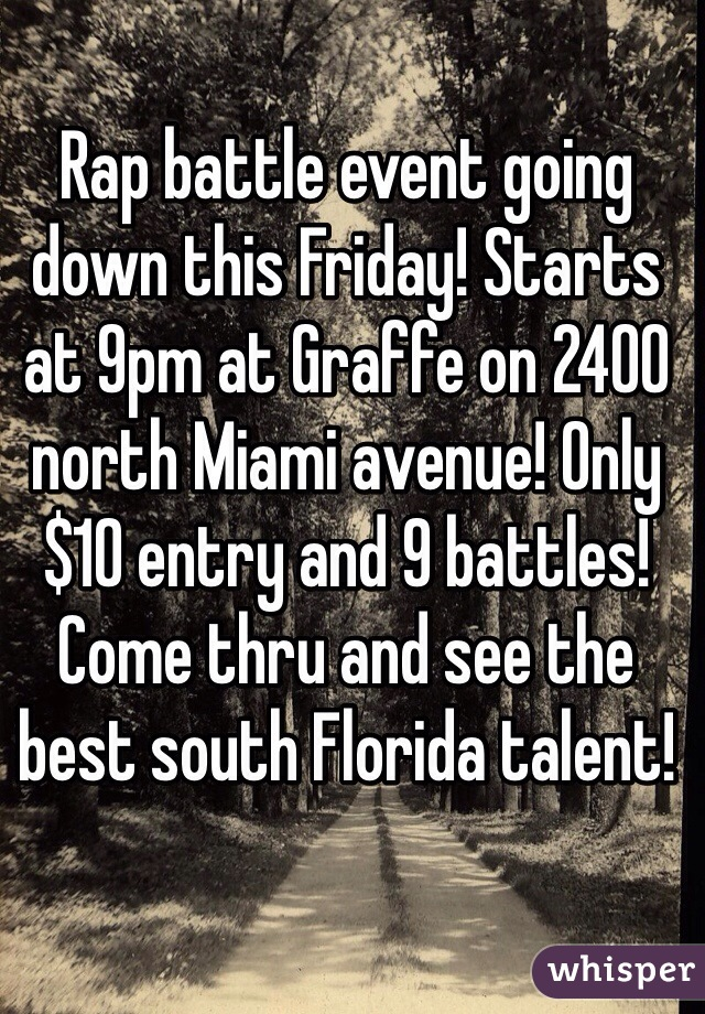 Rap battle event going down this Friday! Starts at 9pm at Graffe on 2400 north Miami avenue! Only $10 entry and 9 battles! Come thru and see the best south Florida talent!