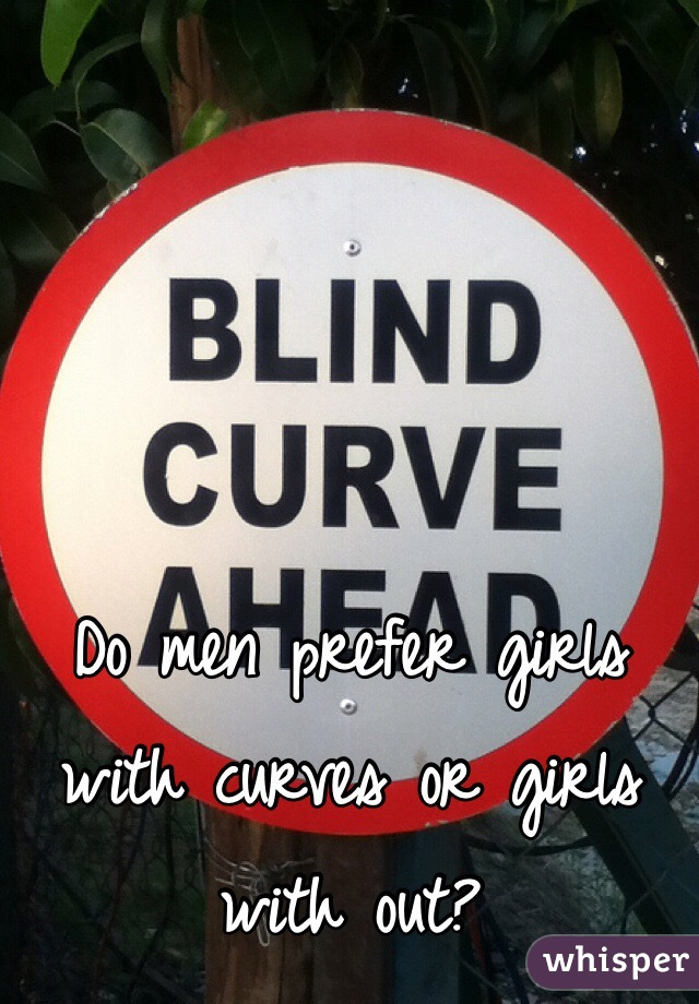 Do men prefer girls with curves or girls with out?