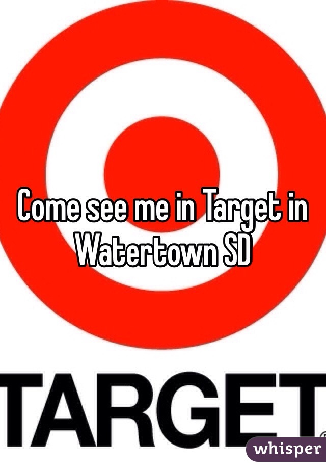 Come see me in Target in Watertown SD