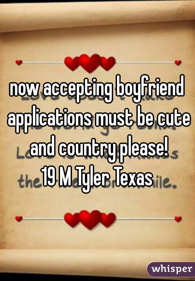 now accepting boyfriend applications must be cute and country please! 19 M Tyler Texas