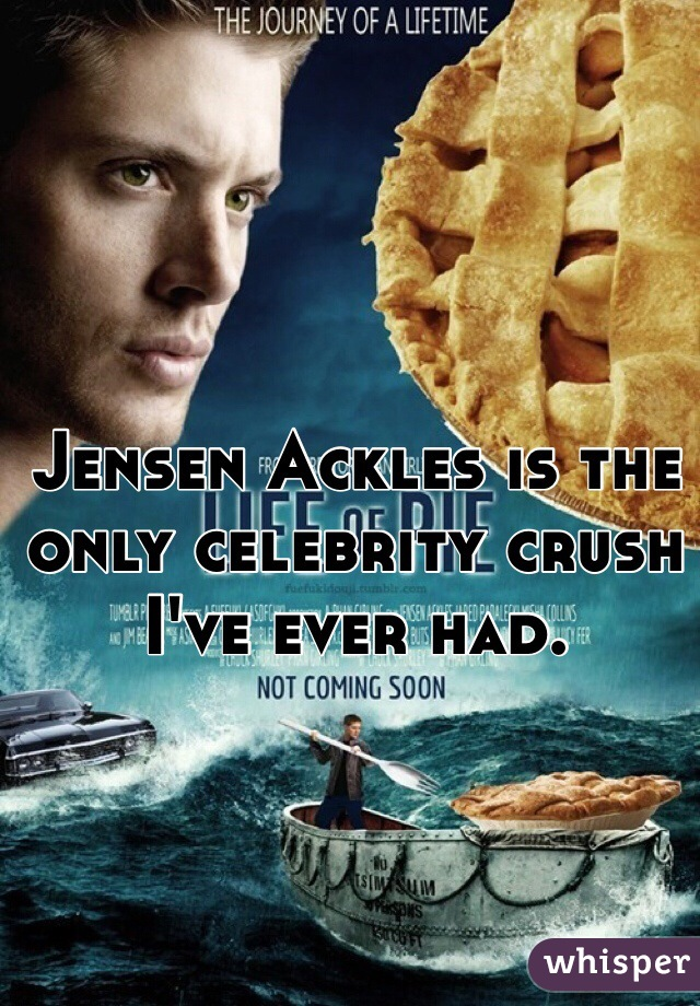 Jensen Ackles is the only celebrity crush I've ever had.