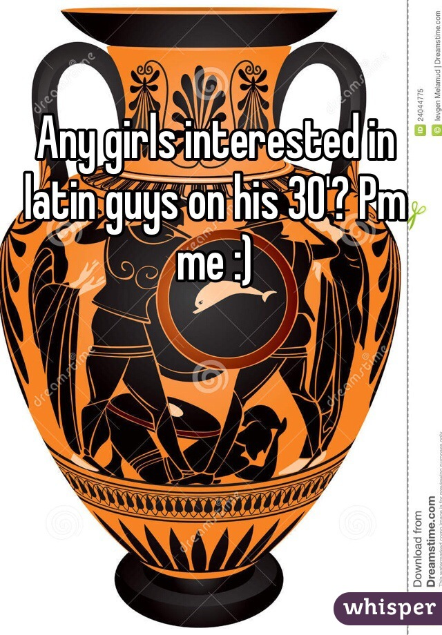 Any girls interested in latin guys on his 30'? Pm me :)