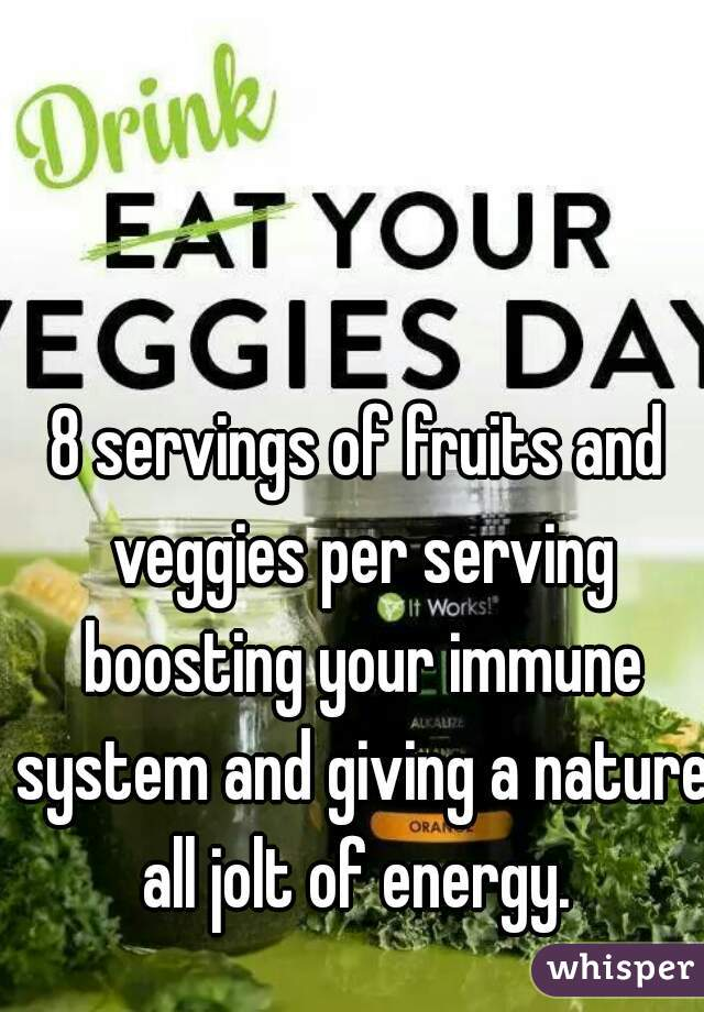 8 servings of fruits and veggies per serving boosting your immune system and giving a nature all jolt of energy.