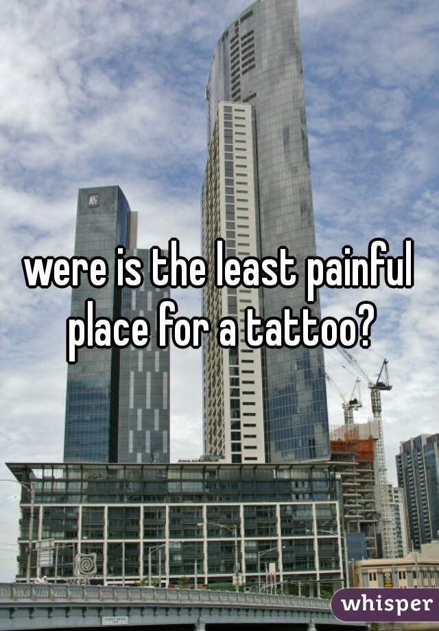 were is the least painful place for a tattoo?