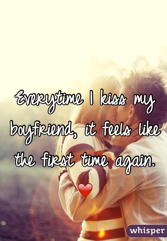 Everytime I kiss my boyfriend, it feels like the first time again. ❤️