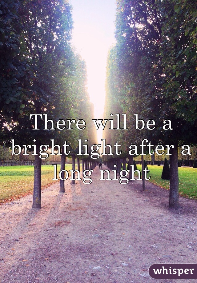 There will be a bright light after a long night