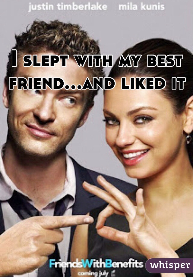 I slept with my best friend...and liked it