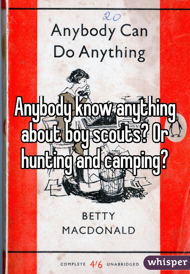 Anybody know anything about boy scouts? Or hunting and camping?