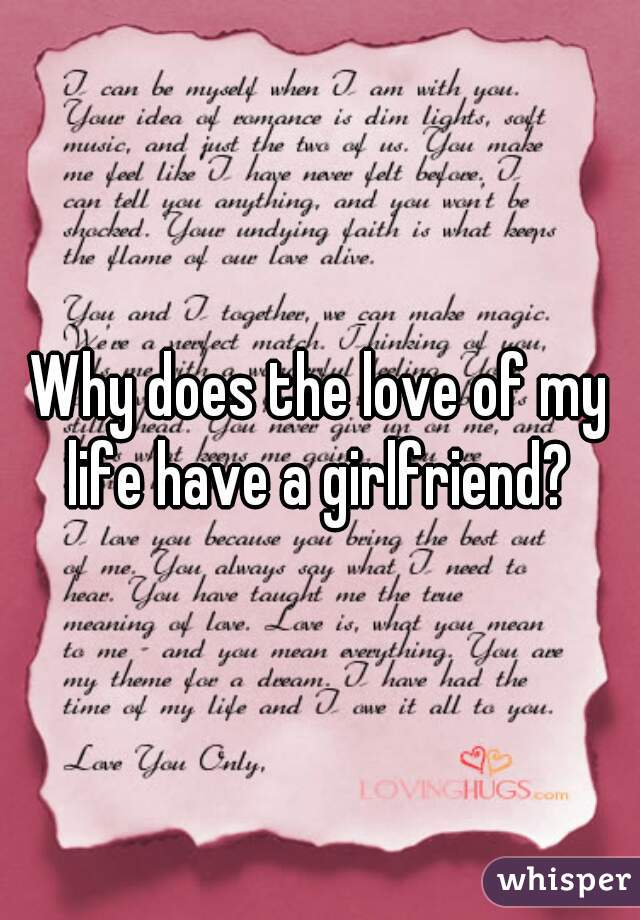 Why does the love of my life have a girlfriend?