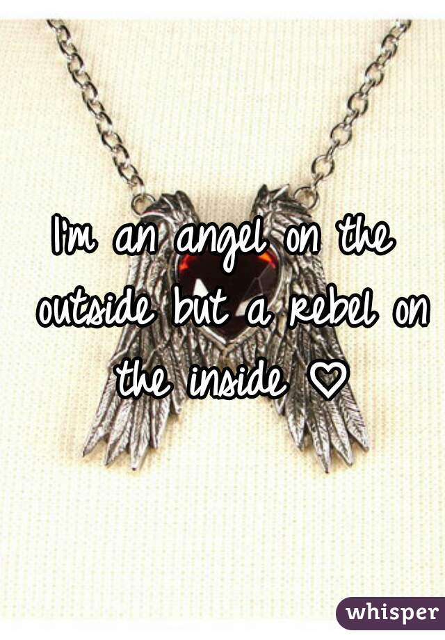 I'm an angel on the outside but a rebel on the inside ♡