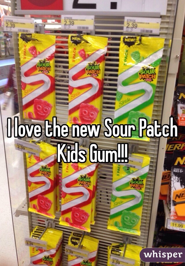 I love the new Sour Patch Kids Gum!!!