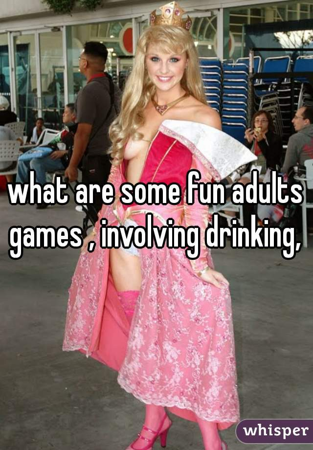 what are some fun adults games , involving drinking,