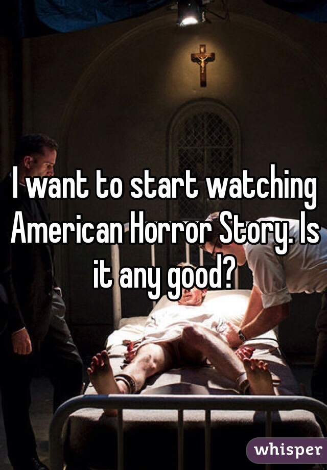 I want to start watching American Horror Story. Is it any good?