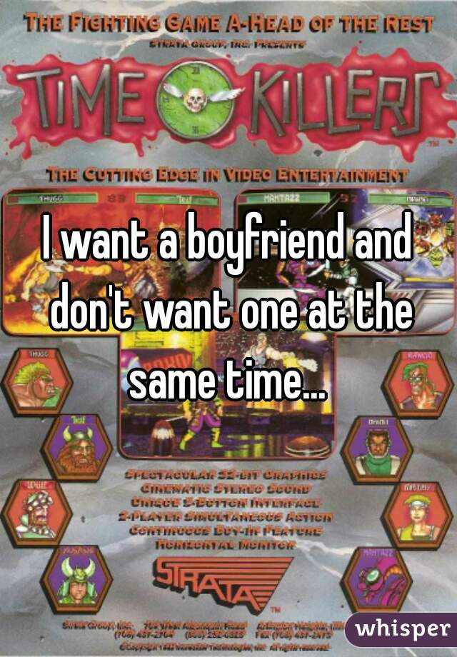 I want a boyfriend and don't want one at the same time...