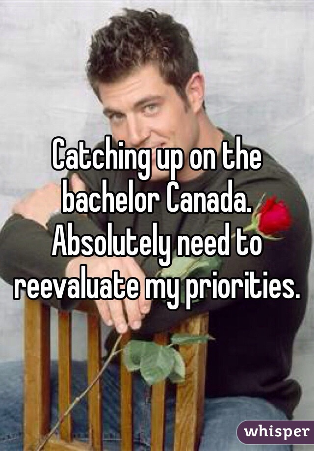 Catching up on the bachelor Canada. Absolutely need to reevaluate my priorities.