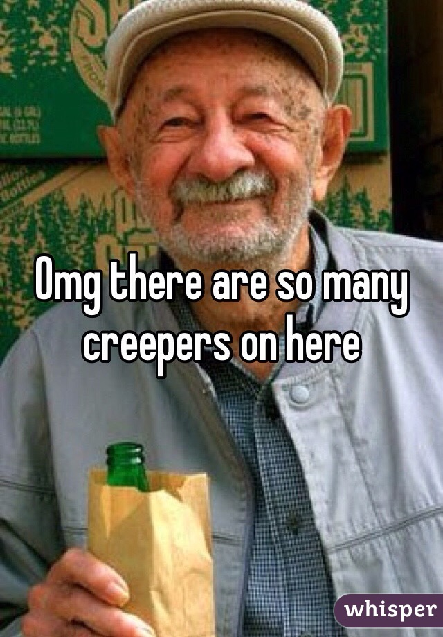 Omg there are so many creepers on here