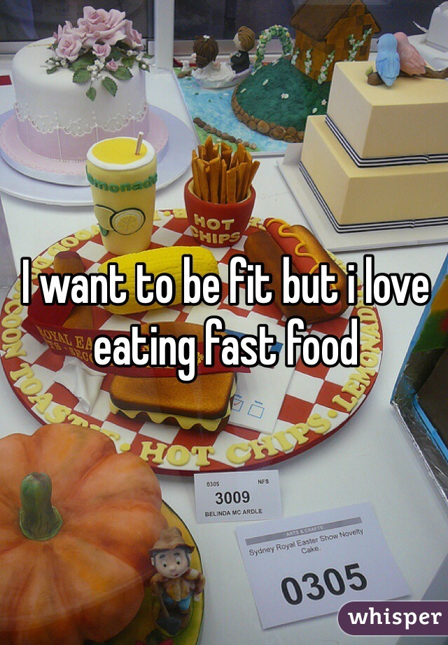I want to be fit but i love eating fast food