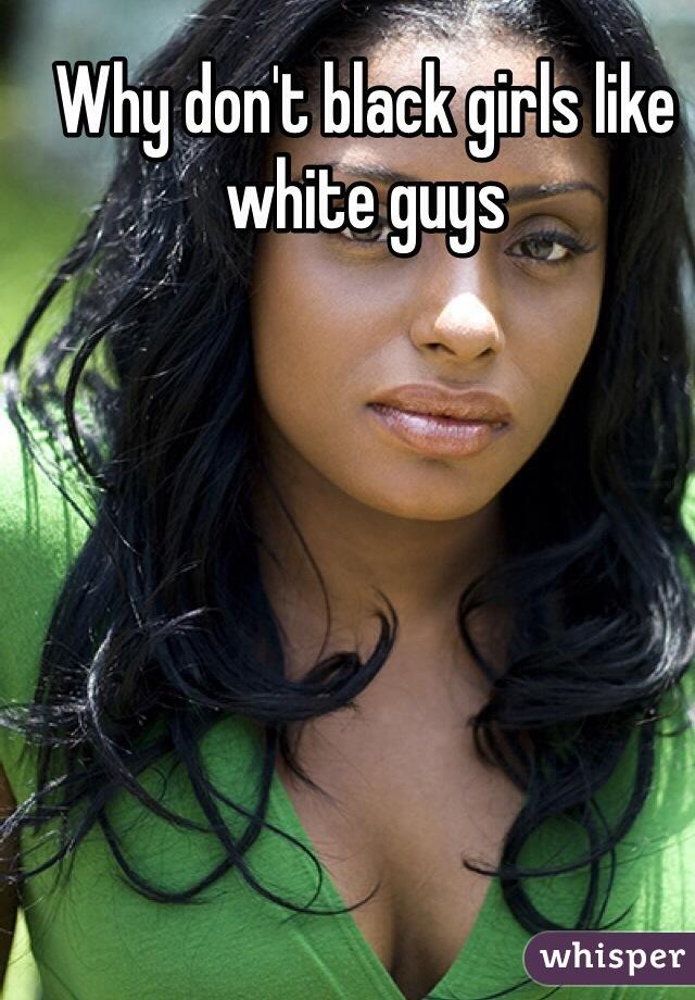 Why don't black girls like white guys
