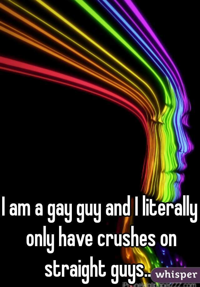 I am a gay guy and I literally only have crushes on straight guys...