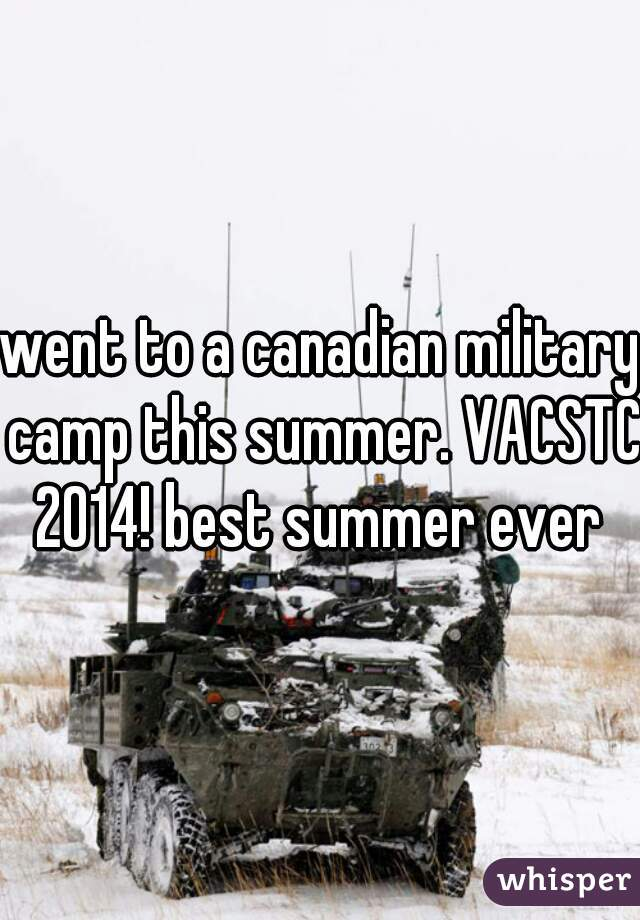 went to a canadian military camp this summer. VACSTC 2014! best summer ever