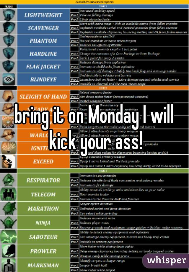bring it on Monday I will kick your ass!