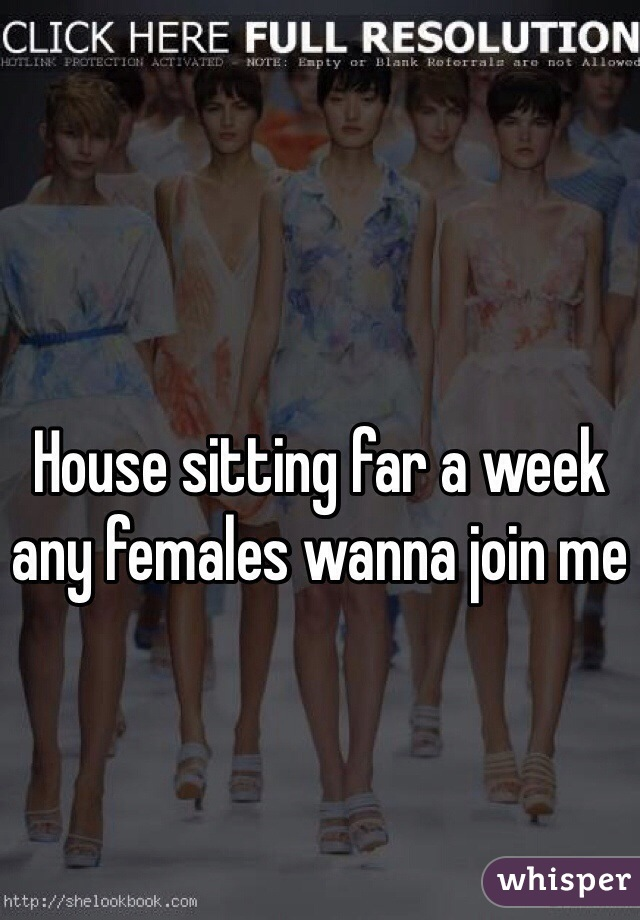 House sitting far a week any females wanna join me