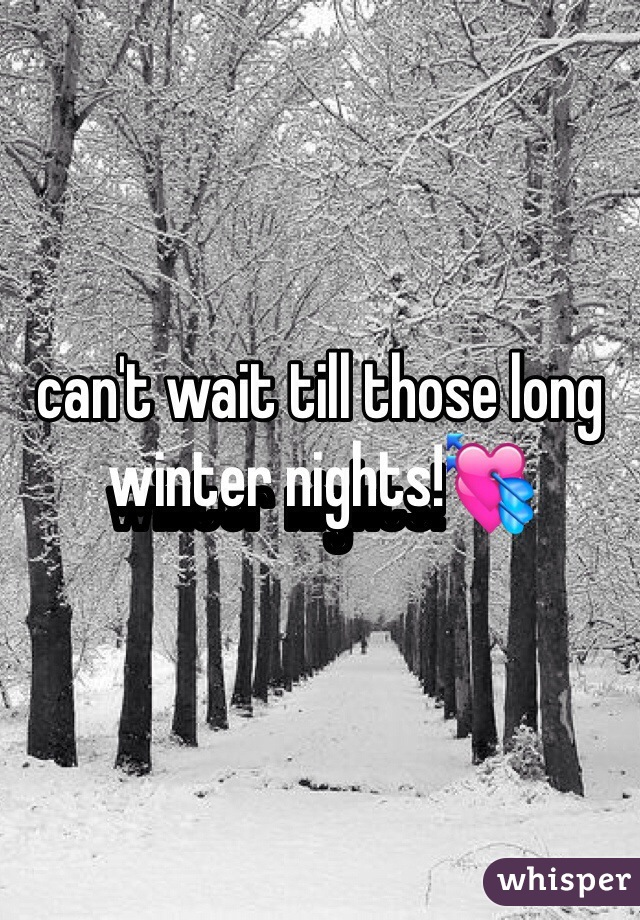 can't wait till those long winter nights!💘