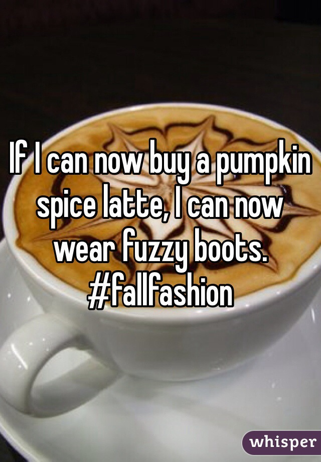If I can now buy a pumpkin spice latte, I can now wear fuzzy boots.  #fallfashion