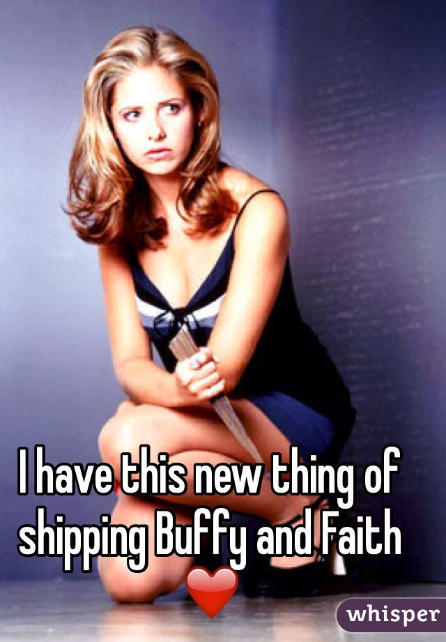 I have this new thing of shipping Buffy and Faith ❤️