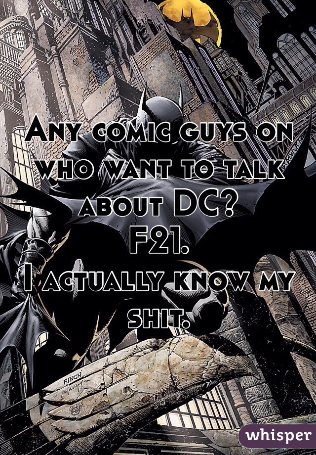 Any comic guys on who want to talk about DC? F21. I actually know my shit.