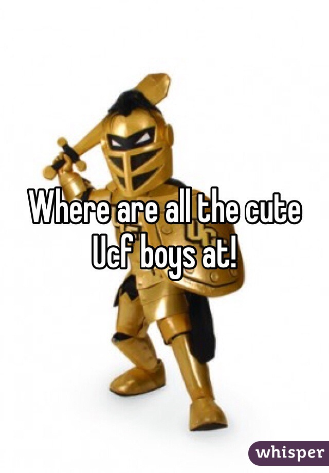 Where are all the cute Ucf boys at!
