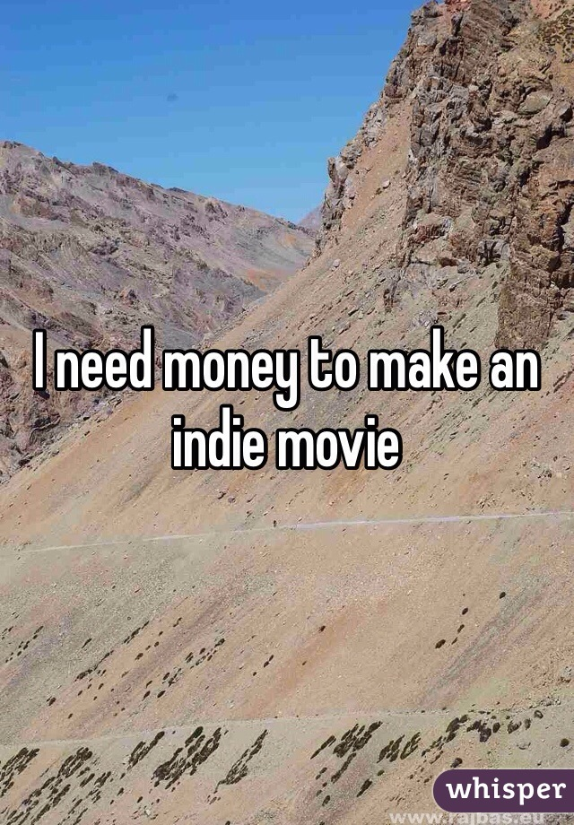 I need money to make an indie movie