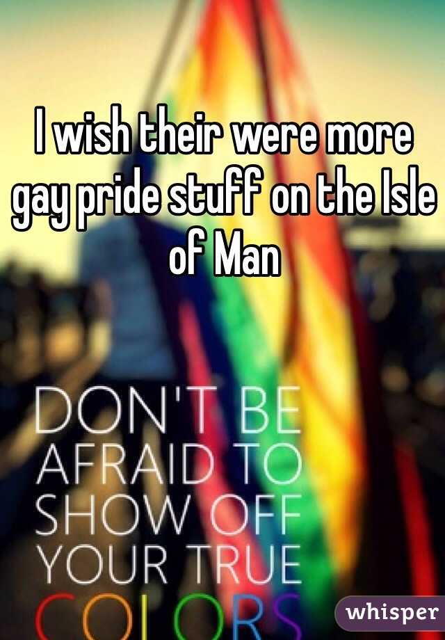 I wish their were more gay pride stuff on the Isle of Man