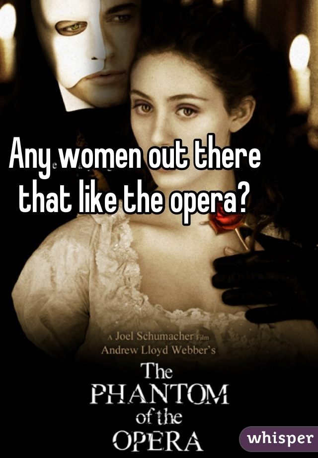 Any women out there that like the opera?
