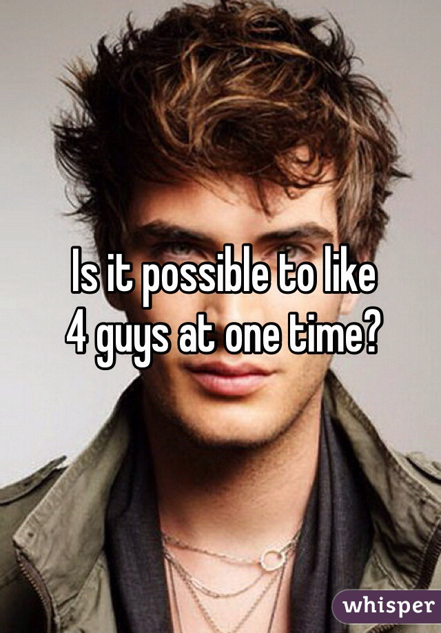Is it possible to like  4 guys at one time?