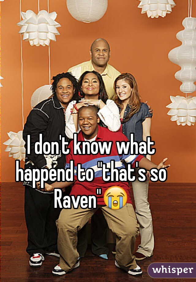 "I don't know what happend to ""that's so Raven""😭"
