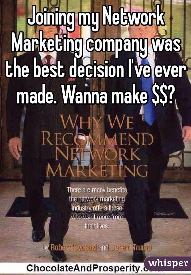 Joining my Network Marketing company was the best decision I've ever made. Wanna make $$?