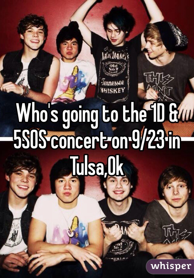 Who's going to the 1D & 5SOS concert on 9/23 in Tulsa,Ok