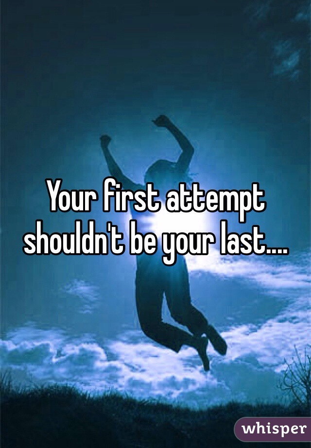 Your first attempt shouldn't be your last....