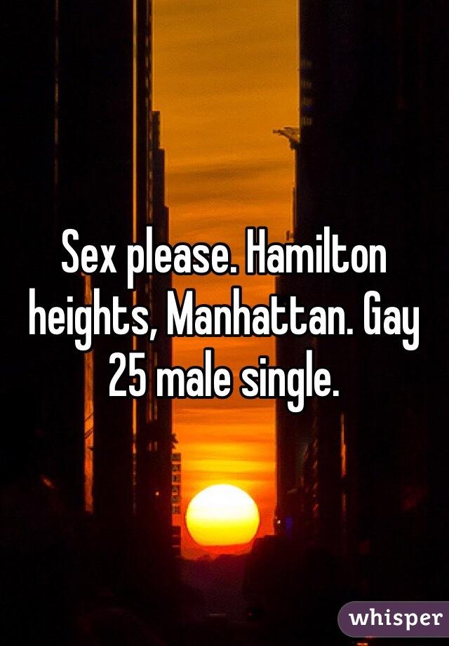 Sex please. Hamilton heights, Manhattan. Gay 25 male single.