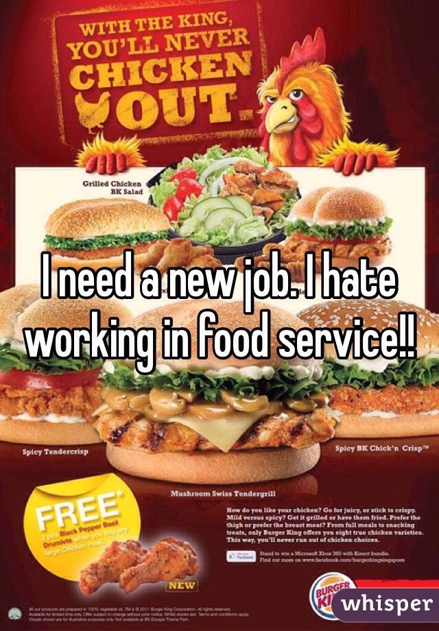 I need a new job. I hate working in food service!!