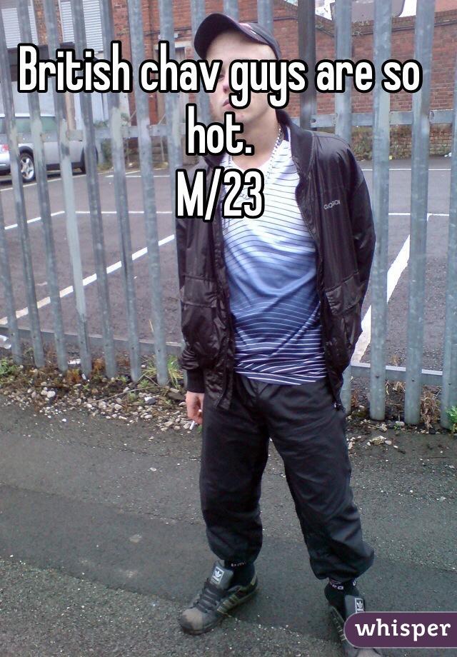 British chav guys are so hot. M/23