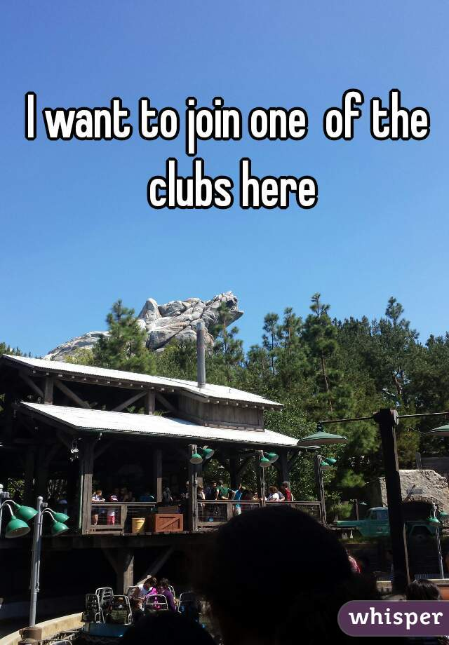 I want to join one  of the clubs here