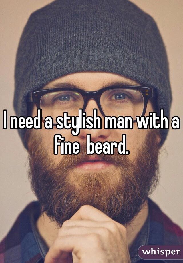 I need a stylish man with a fine  beard.