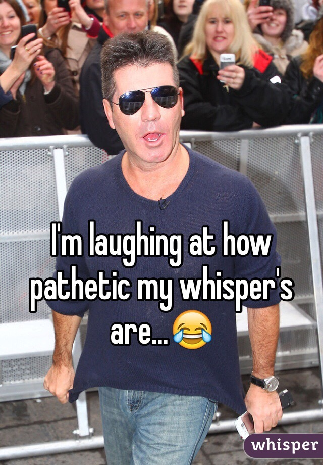I'm laughing at how pathetic my whisper's are...😂