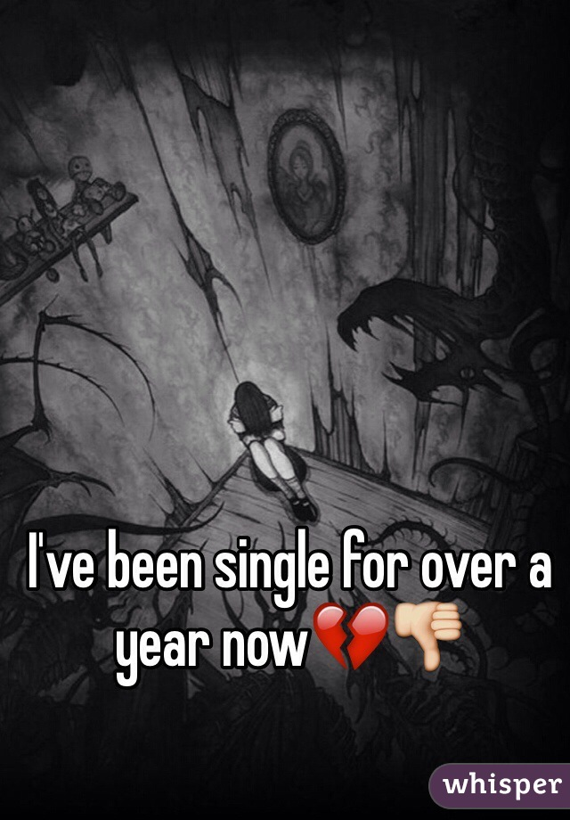 I've been single for over a year now💔👎