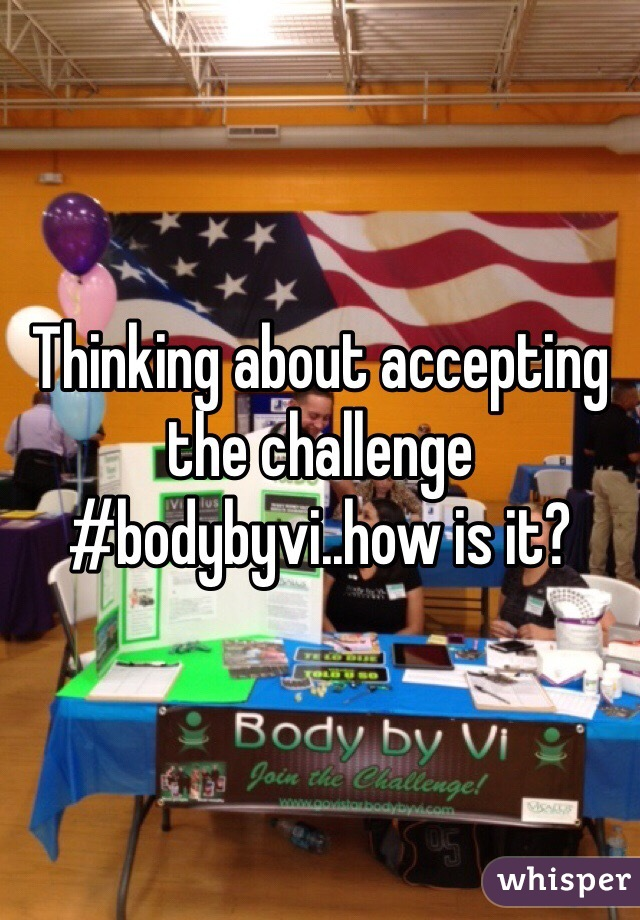 Thinking about accepting the challenge #bodybyvi..how is it?