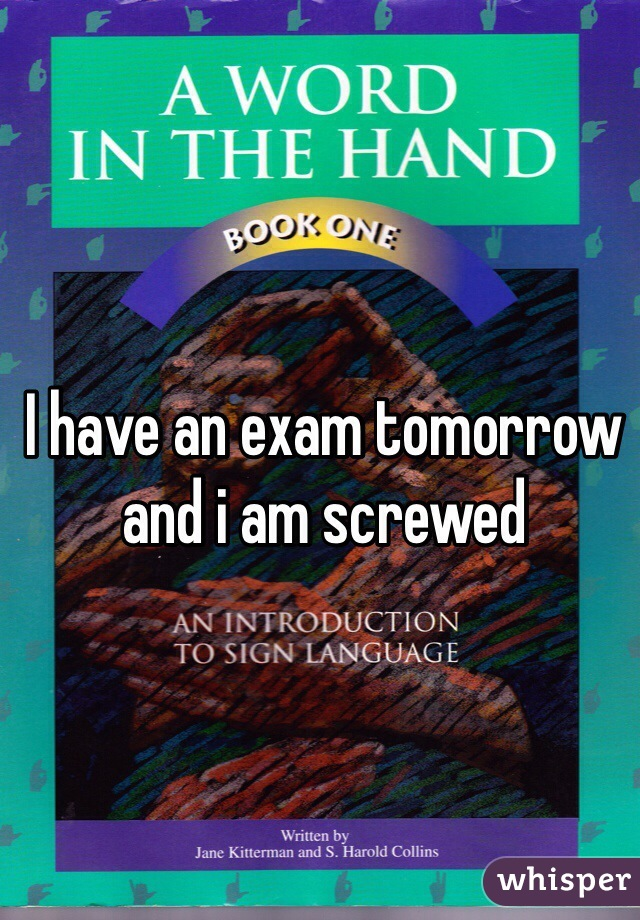 I have an exam tomorrow and i am screwed