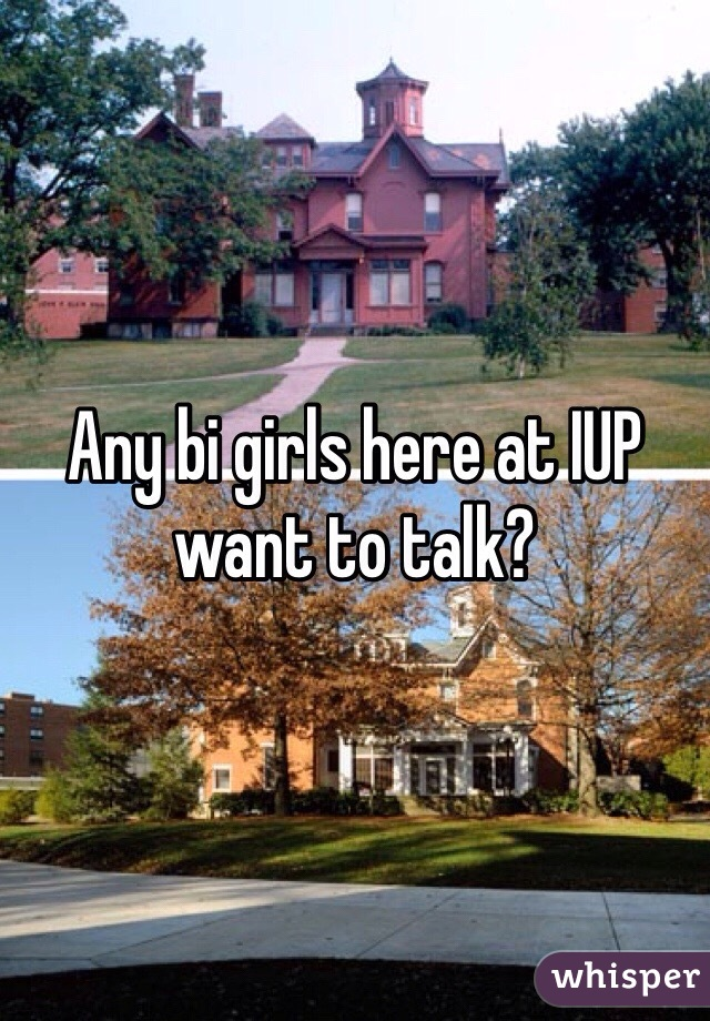Any bi girls here at IUP want to talk?