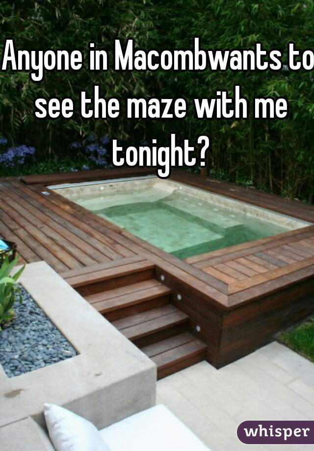 Anyone in Macombwants to see the maze with me tonight?